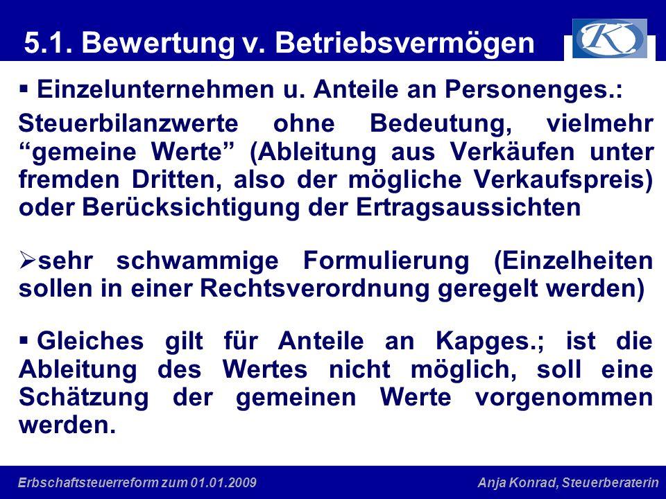 Eine gute Verbindung Anja Konrad, SteuerberaterinErbschaftsteuerreform zum 01.01.2009 5.1. Bewertung v. Betriebsvermögen Einzelunternehmen u. Anteile