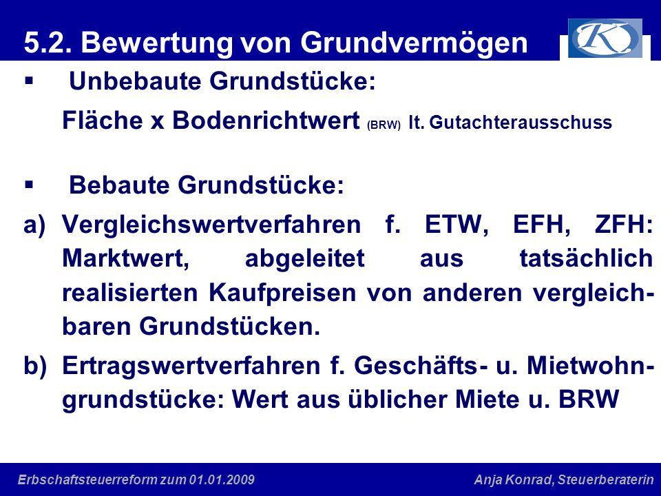 Eine gute Verbindung Anja Konrad, SteuerberaterinErbschaftsteuerreform zum 01.01.2009 5.2. Bewertung von Grundvermögen Unbebaute Grundstücke: Fläche x