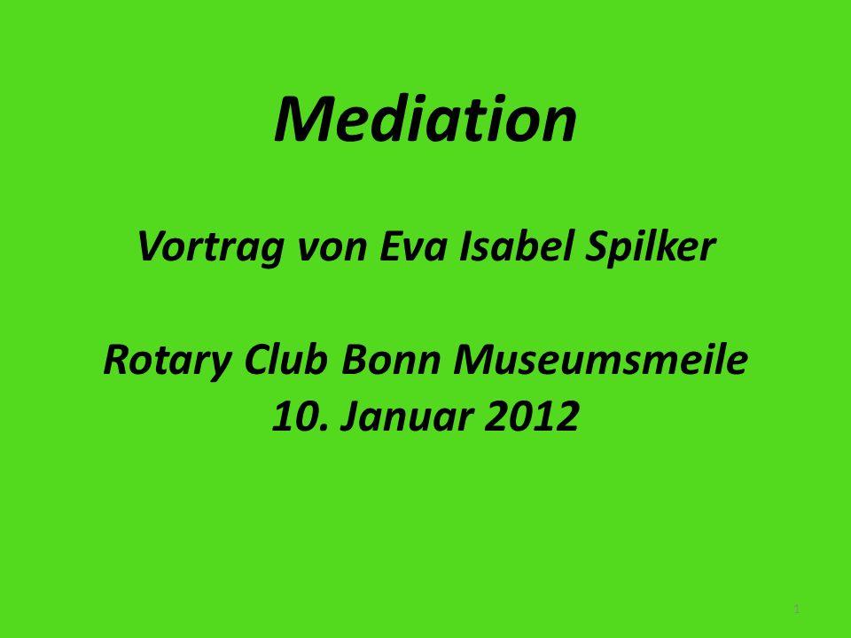 Mediation Vortrag von Eva Isabel Spilker Rotary Club Bonn Museumsmeile 10. Januar 2012 1
