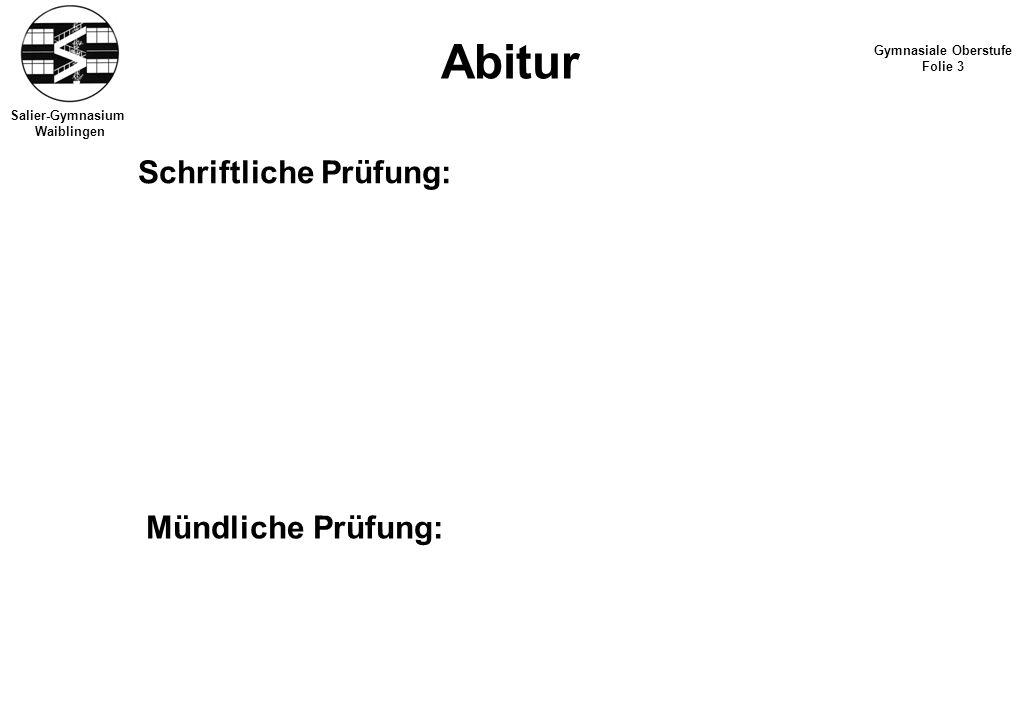 Salier-Gymnasium Waiblingen Abitur Gymnasiale Oberstufe Folie 3 Schriftliche Prüfung: Mündliche Prüfung: