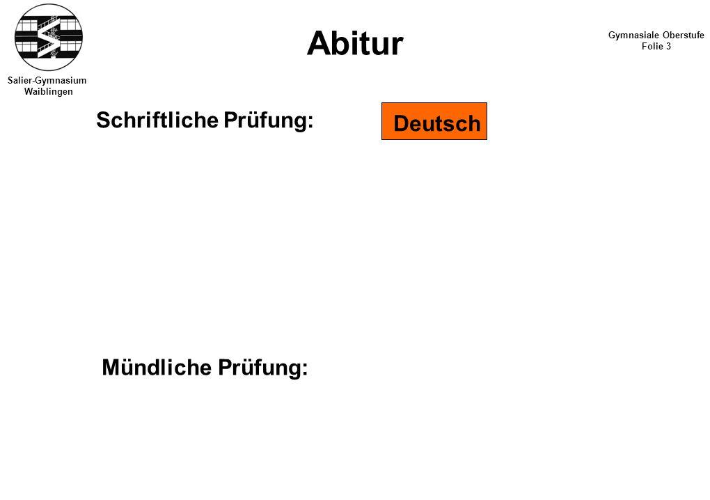 Salier-Gymnasium Waiblingen Abitur Gymnasiale Oberstufe Folie 3 Schriftliche Prüfung: Deutsch Mündliche Prüfung: