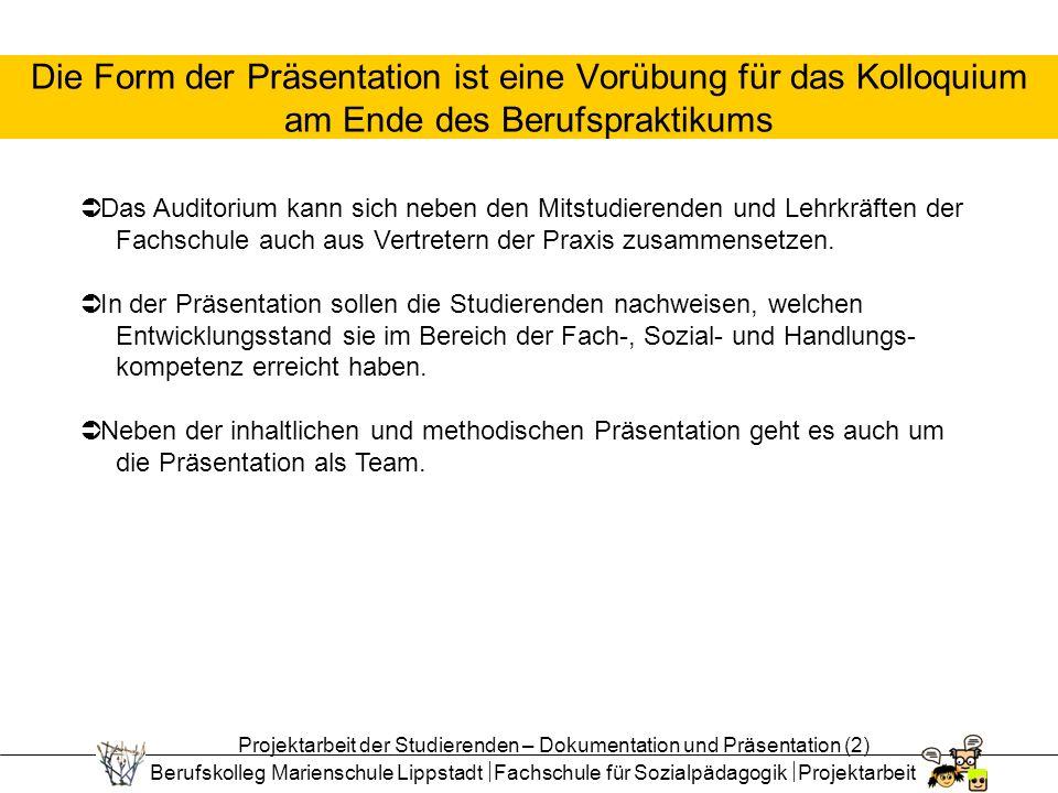 Berufskolleg Marienschule Lippstadt Fachschule für Sozialpädagogik Projektarbeit Die Form der Präsentation ist eine Vorübung für das Kolloquium am End