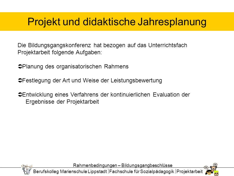 Berufskolleg Marienschule Lippstadt Fachschule für Sozialpädagogik Projektarbeit Projekt und didaktische Jahresplanung Die Bildungsgangskonferenz hat