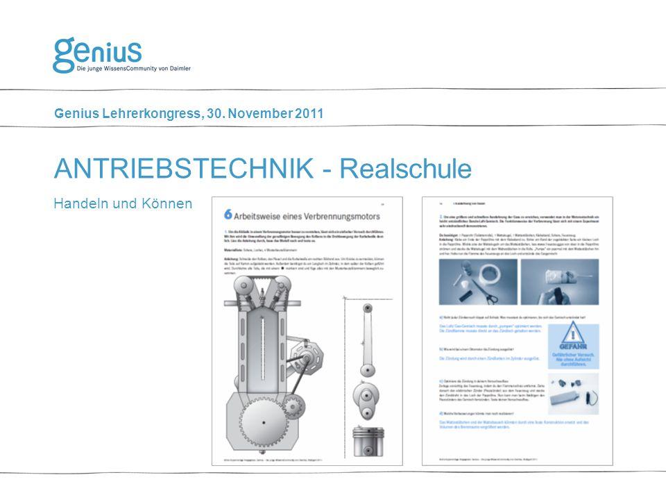 Genius Lehrerkongress, 30. November 2011 Handeln und Können ANTRIEBSTECHNIK - Realschule