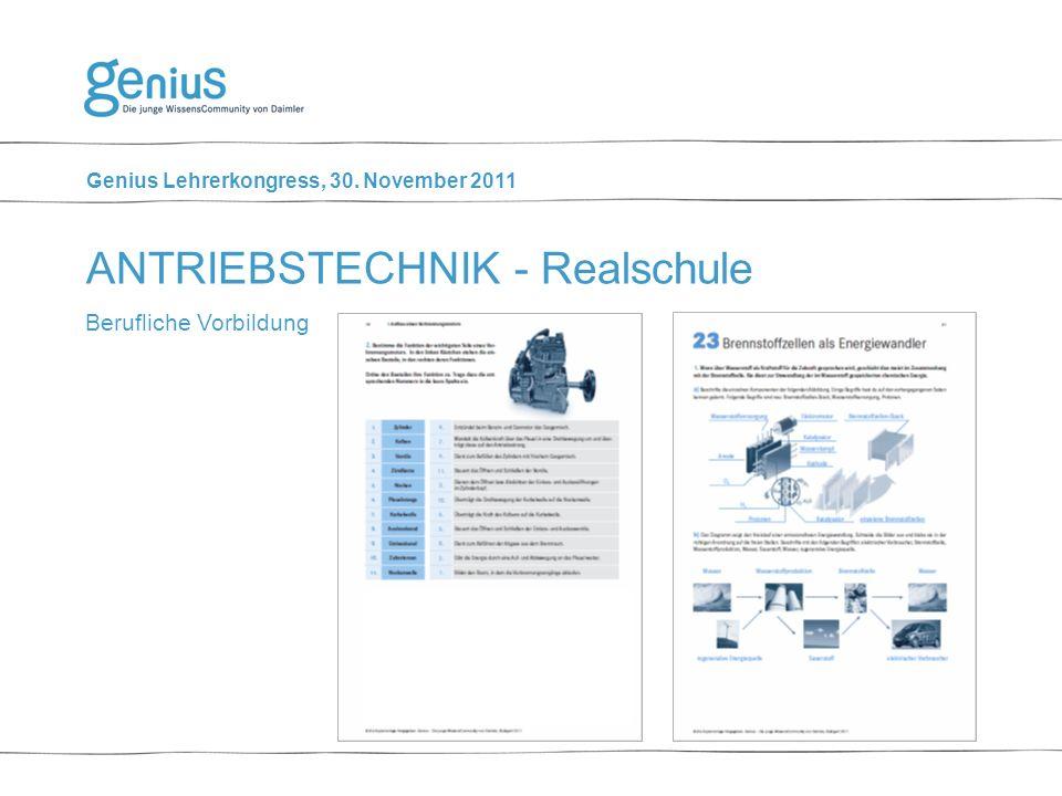 Genius Lehrerkongress, 30. November 2011 Berufliche Vorbildung ANTRIEBSTECHNIK - Realschule