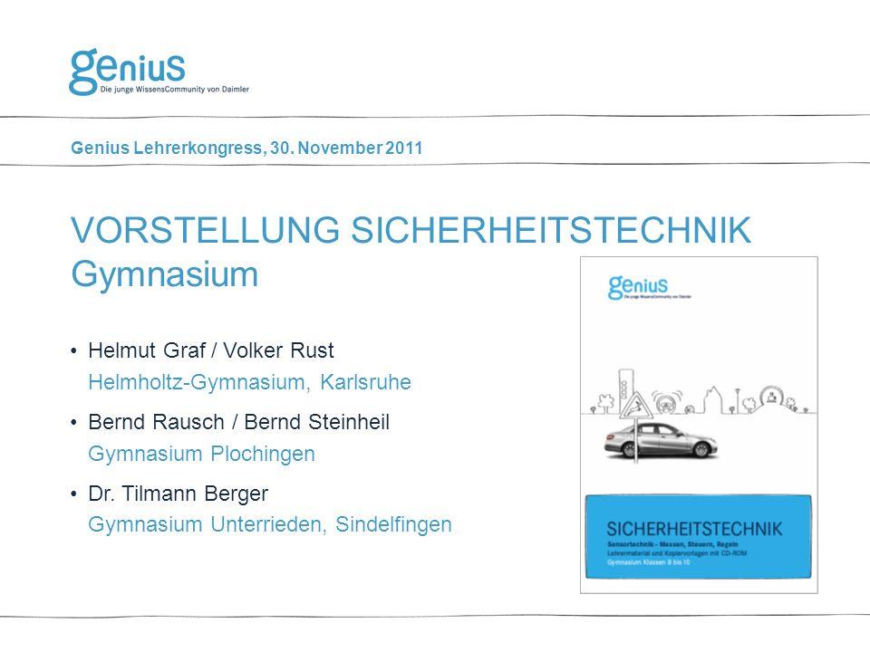 Genius Lehrerkongress, 30. November 2011 VORSTELLUNG SICHERHEITSTECHNIK Gymnasium Helmut Graf / Volker Rust Helmholtz-Gymnasium, Karlsruhe Bernd Rausc