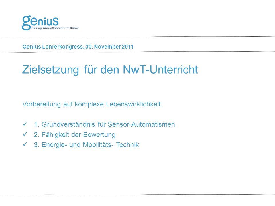 Genius Lehrerkongress, 30. November 2011 Vorbereitung auf komplexe Lebenswirklichkeit: 1.Grundverständnis für Sensor-Automatismen 2.Fähigkeit der Bewe