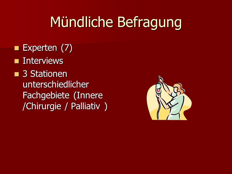 Mündliche Befragung Experten (7) Experten (7) Interviews Interviews 3 Stationen unterschiedlicher Fachgebiete (Innere /Chirurgie / Palliativ ) 3 Stati