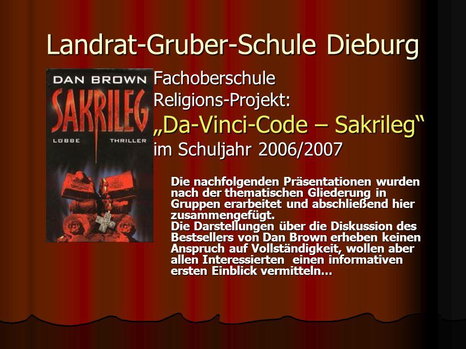 Landrat-Gruber-Schule Dieburg FachoberschuleReligions-Projekt: Da-Vinci-Code – Sakrileg im Schuljahr 2006/2007 Die nachfolgenden Präsentationen wurden nach der thematischen Gliederung in Gruppen erarbeitet und abschließend hier zusammengefügt.
