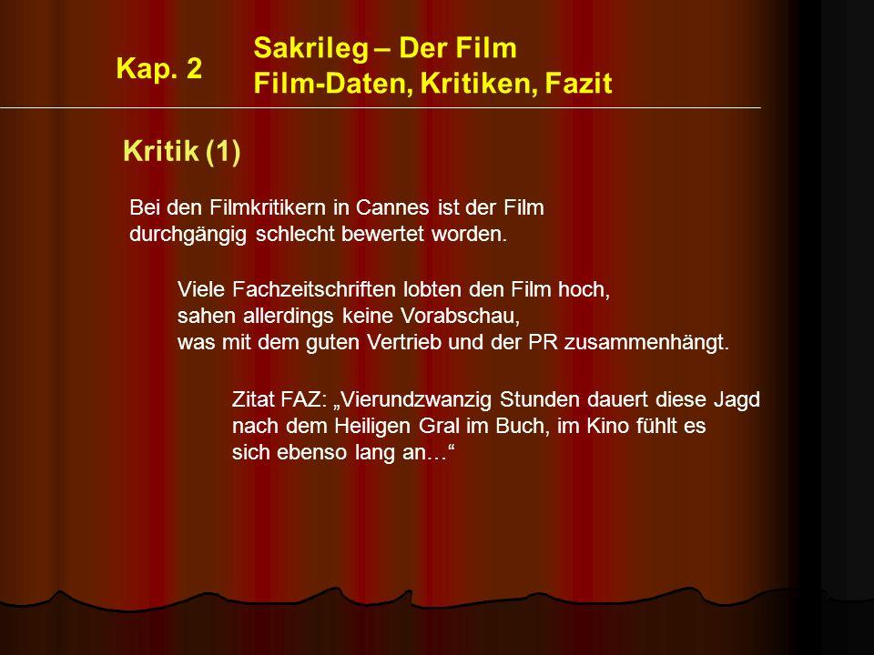 Sakrileg – Der Film Film-Daten, Kritiken, Fazit Kritik (1) Bei den Filmkritikern in Cannes ist der Film durchgängig schlecht bewertet worden.