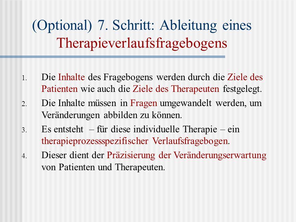 1. 1. Die Inhalte des Fragebogens werden durch die Ziele des Patienten wie auch die Ziele des Therapeuten festgelegt. 2. 2. Die Inhalte müssen in Frag