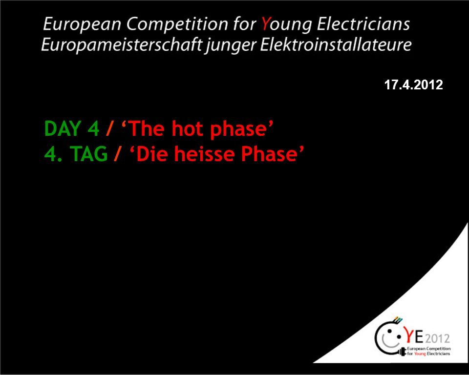 17.4.2012 DAY 4 / The hot phase 4. TAG / Die heisse Phase