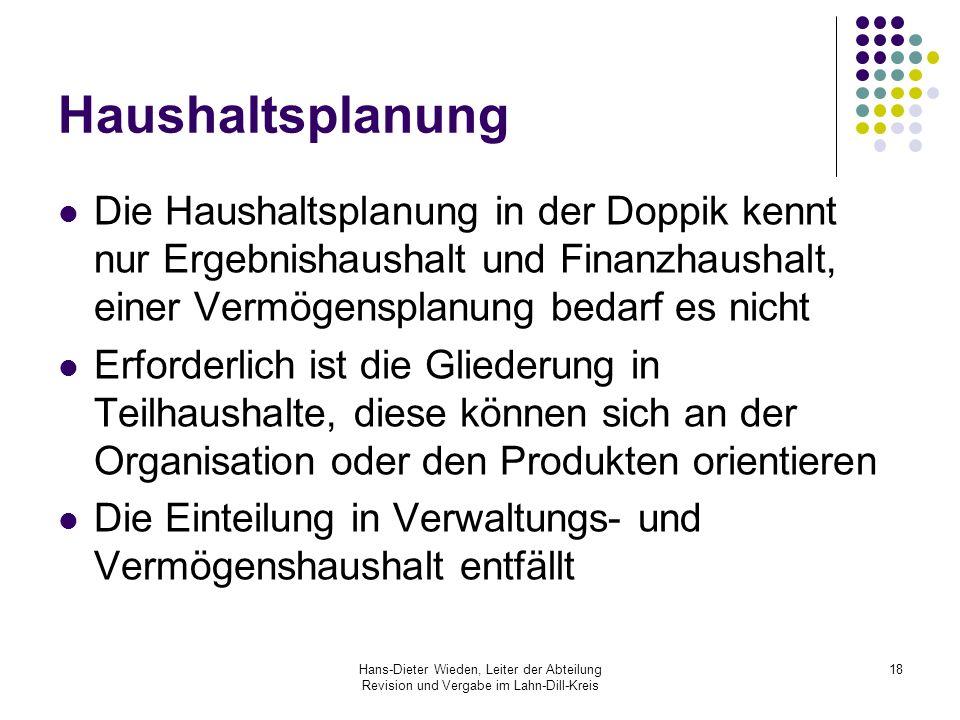 Hans-Dieter Wieden, Leiter der Abteilung Revision und Vergabe im Lahn-Dill-Kreis 18 Haushaltsplanung Die Haushaltsplanung in der Doppik kennt nur Erge
