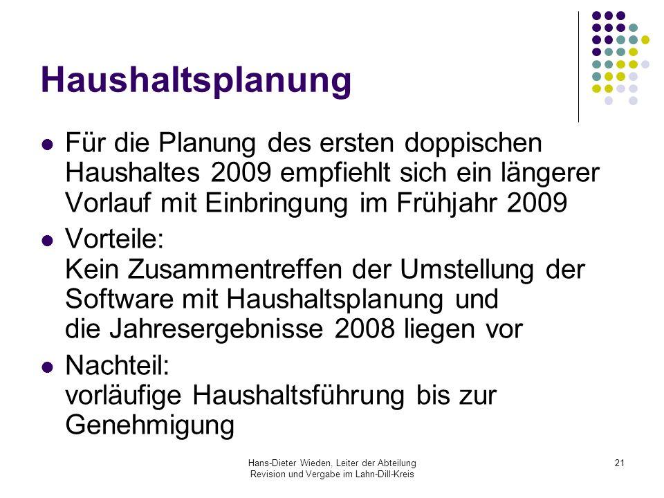 Hans-Dieter Wieden, Leiter der Abteilung Revision und Vergabe im Lahn-Dill-Kreis 21 Haushaltsplanung Für die Planung des ersten doppischen Haushaltes