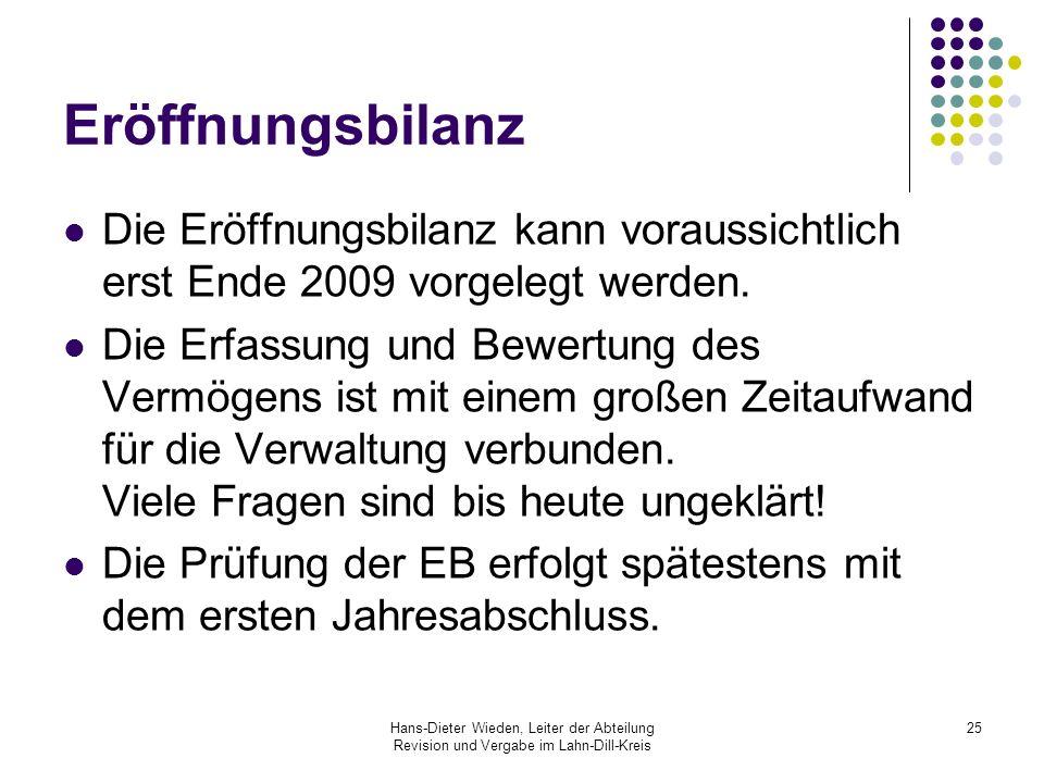 Hans-Dieter Wieden, Leiter der Abteilung Revision und Vergabe im Lahn-Dill-Kreis 25 Eröffnungsbilanz Die Eröffnungsbilanz kann voraussichtlich erst En