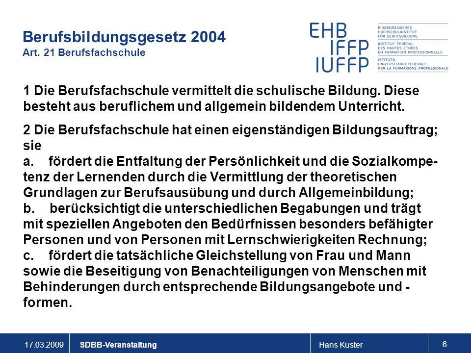 17.03.2009Hans Kuster 6 SDBB-Veranstaltung Berufsbildungsgesetz 2004 Art.