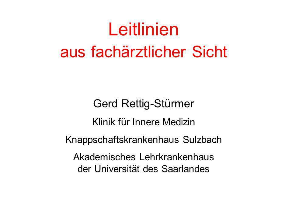 Leitlinien aus fachärztlicher Sicht Gerd Rettig-Stürmer Klinik für Innere Medizin Knappschaftskrankenhaus Sulzbach Akademisches Lehrkrankenhaus der Un