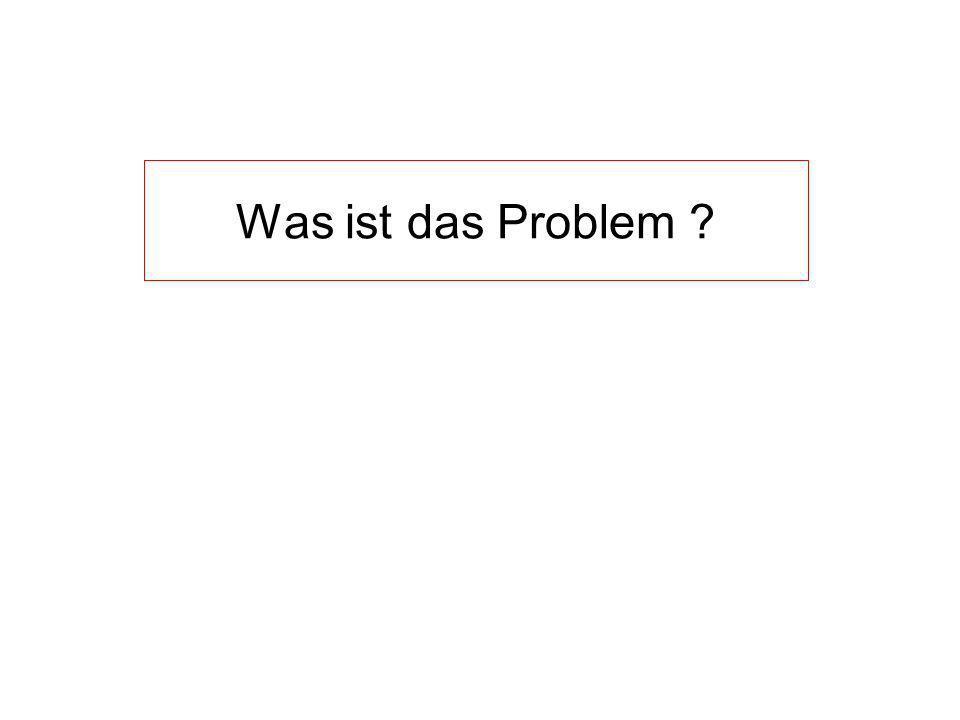 Was ist das Problem ?