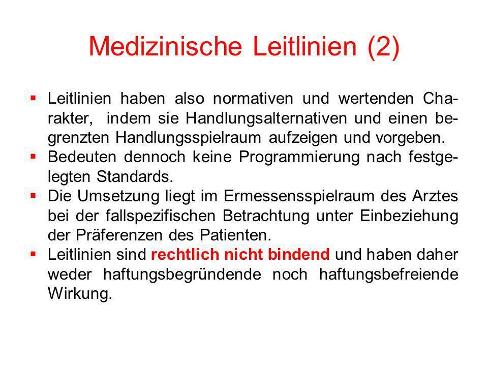 Medizinische Leitlinien (2) Leitlinien haben also normativen und wertenden Cha- rakter, indem sie Handlungsalternativen und einen be- grenzten Handlun