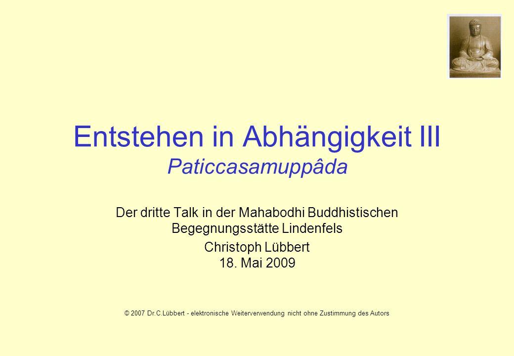 Entstehen in Abhängigkeit III Paticcasamuppâda Der dritte Talk in der Mahabodhi Buddhistischen Begegnungsstätte Lindenfels Christoph Lübbert 18. Mai 2