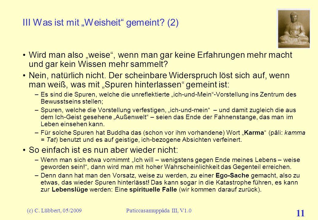 (c) C. Lübbert, 05/2009Paticcasamuppâda III, V1.0 11 III Was ist mit Weisheit gemeint? (2) Wird man also weise, wenn man gar keine Erfahrungen mehr ma