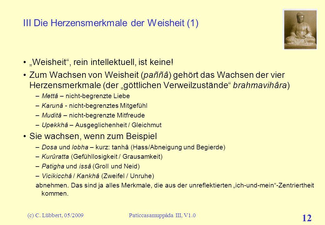 (c) C. Lübbert, 05/2009Paticcasamuppâda III, V1.0 12 III Die Herzensmerkmale der Weisheit (1) Weisheit, rein intellektuell, ist keine! Zum Wachsen von