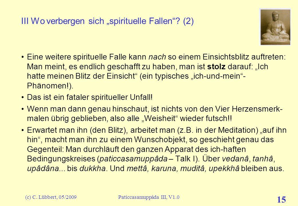 (c) C. Lübbert, 05/2009Paticcasamuppâda III, V1.0 15 III Wo verbergen sich spirituelle Fallen? (2) Eine weitere spirituelle Falle kann nach so einem E