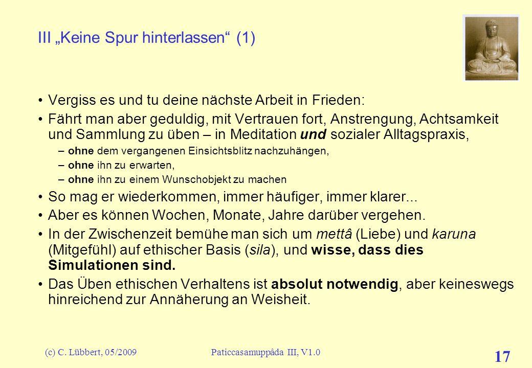 (c) C. Lübbert, 05/2009Paticcasamuppâda III, V1.0 17 III Keine Spur hinterlassen (1) Vergiss es und tu deine nächste Arbeit in Frieden: Fährt man aber
