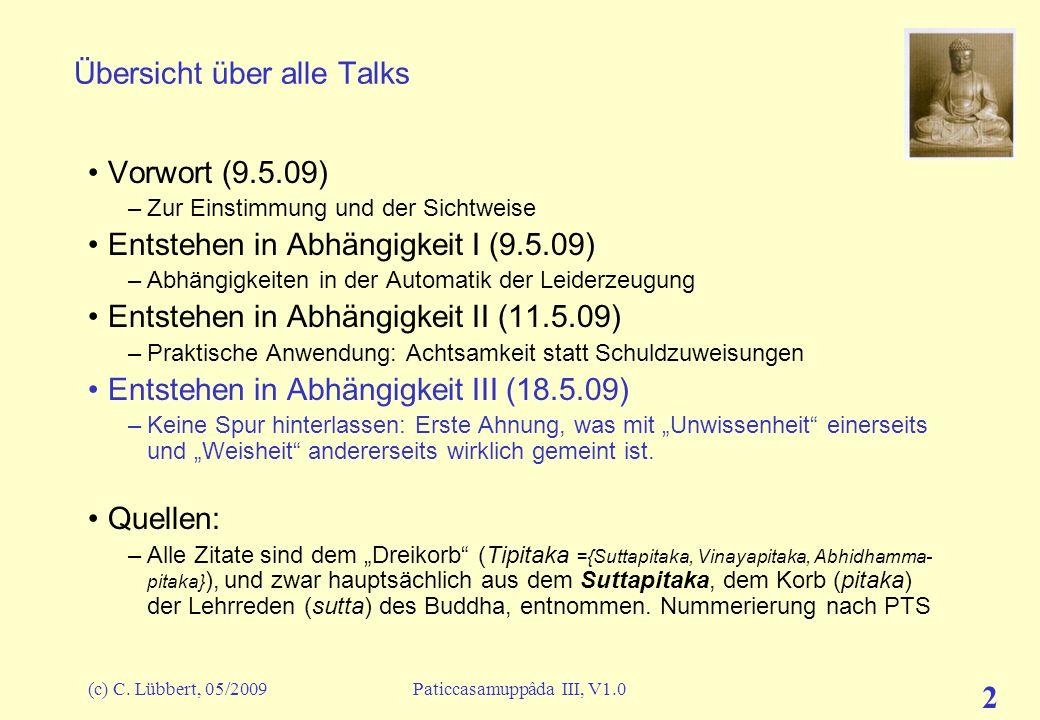 (c) C. Lübbert, 05/2009Paticcasamuppâda III, V1.0 2 Übersicht über alle Talks Vorwort (9.5.09) –Zur Einstimmung und der Sichtweise Entstehen in Abhäng