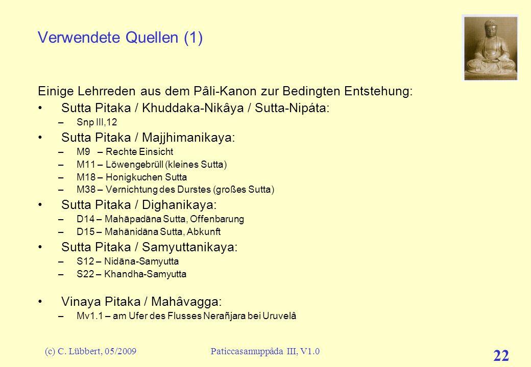 (c) C. Lübbert, 05/2009Paticcasamuppâda III, V1.0 22 Verwendete Quellen (1) Einige Lehrreden aus dem Pâli-Kanon zur Bedingten Entstehung: Sutta Pitaka