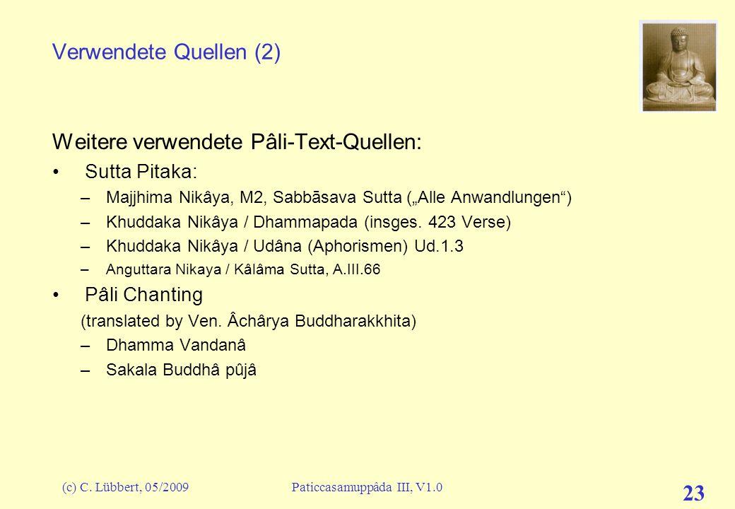 (c) C. Lübbert, 05/2009Paticcasamuppâda III, V1.0 23 Verwendete Quellen (2) Weitere verwendete Pâli-Text-Quellen: Sutta Pitaka: –Majjhima Nikâya, M2,