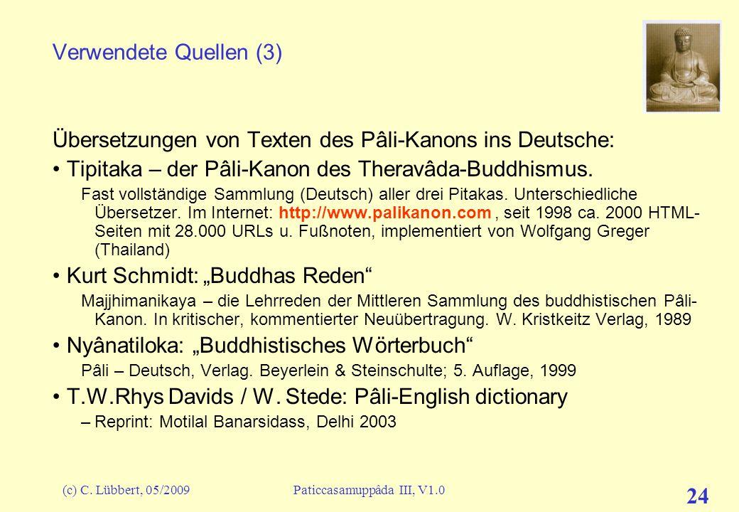 (c) C. Lübbert, 05/2009Paticcasamuppâda III, V1.0 24 Verwendete Quellen (3) Übersetzungen von Texten des Pâli-Kanons ins Deutsche: Tipitaka – der Pâli