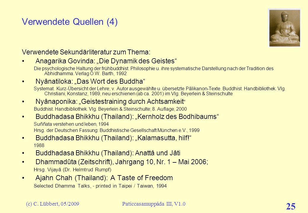 (c) C. Lübbert, 05/2009Paticcasamuppâda III, V1.0 25 Verwendete Quellen (4) Verwendete Sekundärliteratur zum Thema: Anagarika Govinda: Die Dynamik des