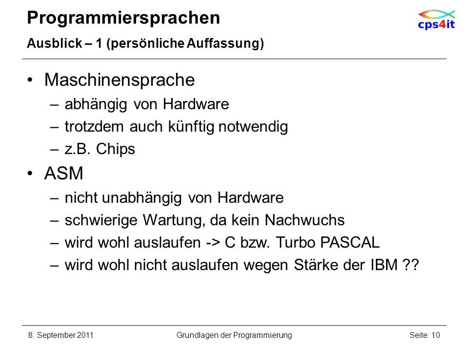 Programmiersprachen Ausblick – 1 (persönliche Auffassung) Maschinensprache –abhängig von Hardware –trotzdem auch künftig notwendig –z.B. Chips ASM –ni