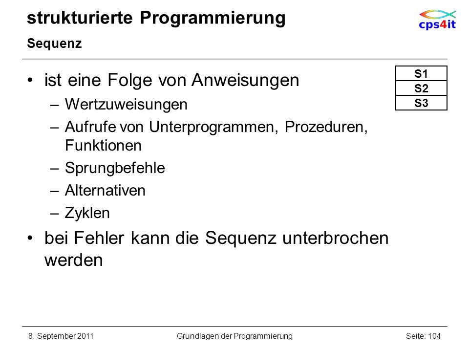 strukturierte Programmierung Sequenz ist eine Folge von Anweisungen –Wertzuweisungen –Aufrufe von Unterprogrammen, Prozeduren, Funktionen –Sprungbefeh