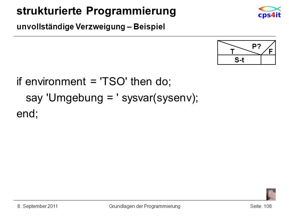 strukturierte Programmierung unvollständige Verzweigung – Beispiel if environment = 'TSO' then do; say 'Umgebung = ' sysvar(sysenv); end; 8. September