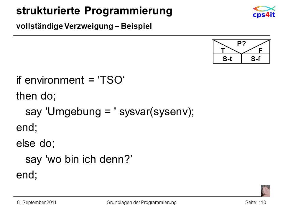 strukturierte Programmierung vollständige Verzweigung – Beispiel if environment = 'TSO then do; say 'Umgebung = ' sysvar(sysenv); end; else do; say 'w