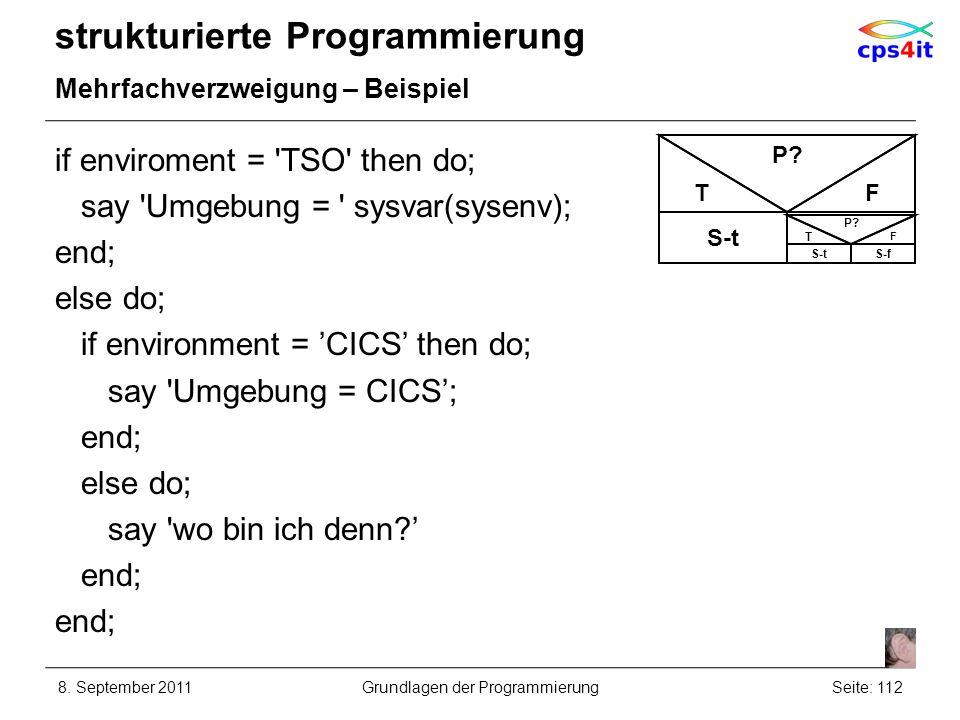 if enviroment = 'TSO' then do; say 'Umgebung = ' sysvar(sysenv); end; else do; if environment = CICS then do; say 'Umgebung = CICS; end; else do; say