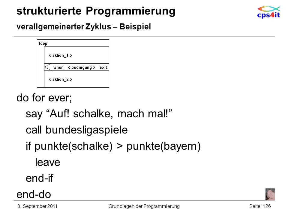 strukturierte Programmierung verallgemeinerter Zyklus – Beispiel do for ever; say Auf! schalke, mach mal! call bundesligaspiele if punkte(schalke) > p