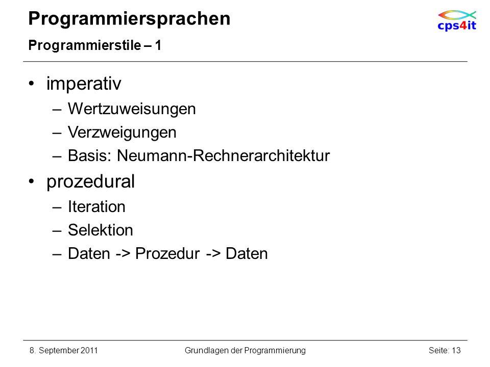 Programmiersprachen Programmierstile – 1 imperativ –Wertzuweisungen –Verzweigungen –Basis: Neumann-Rechnerarchitektur prozedural –Iteration –Selektion