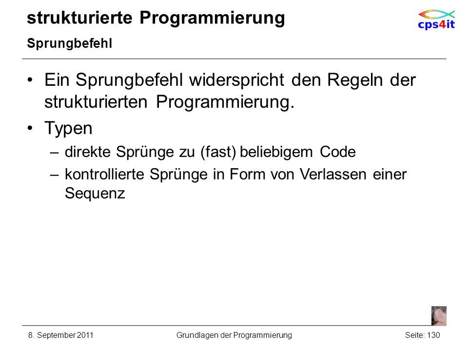 strukturierte Programmierung Sprungbefehl Ein Sprungbefehl widerspricht den Regeln der strukturierten Programmierung. Typen –direkte Sprünge zu (fast)