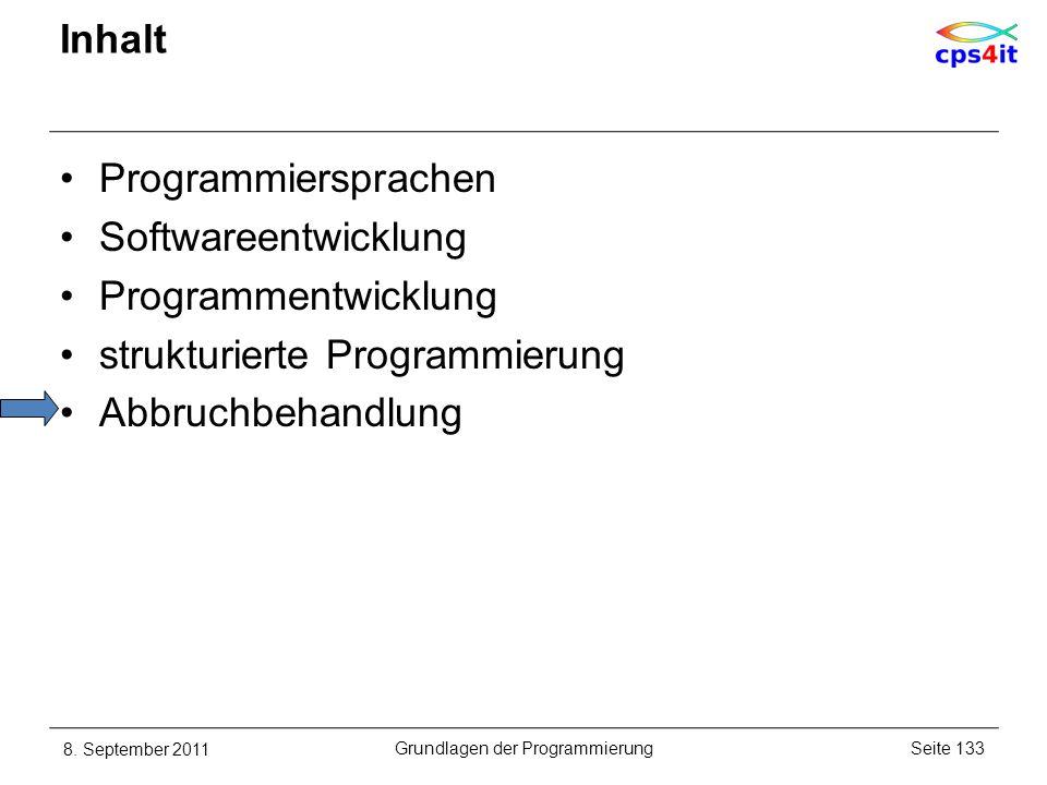 Inhalt Programmiersprachen Softwareentwicklung Programmentwicklung strukturierte Programmierung Abbruchbehandlung 8. September 2011Seite 133Grundlagen