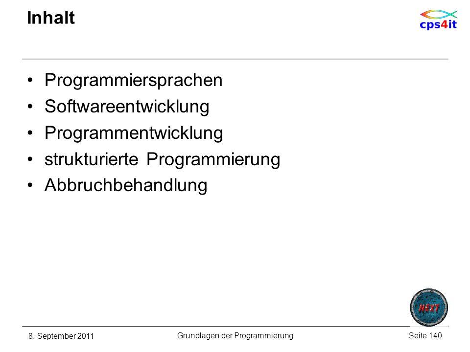Inhalt Programmiersprachen Softwareentwicklung Programmentwicklung strukturierte Programmierung Abbruchbehandlung 8. September 2011Seite 140Grundlagen