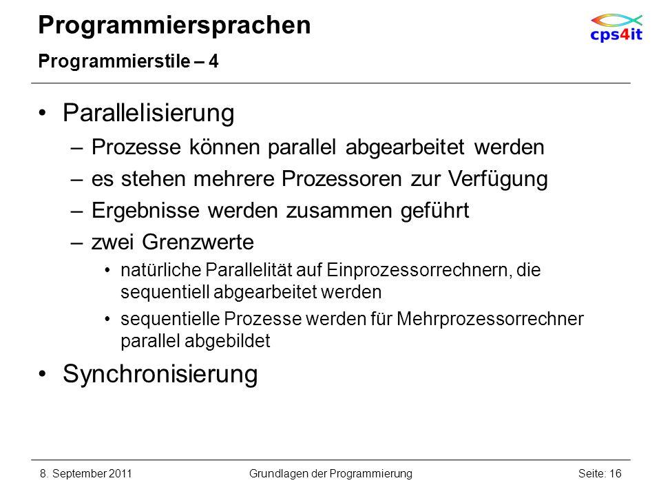 Programmiersprachen Programmierstile – 4 Parallelisierung –Prozesse können parallel abgearbeitet werden –es stehen mehrere Prozessoren zur Verfügung –