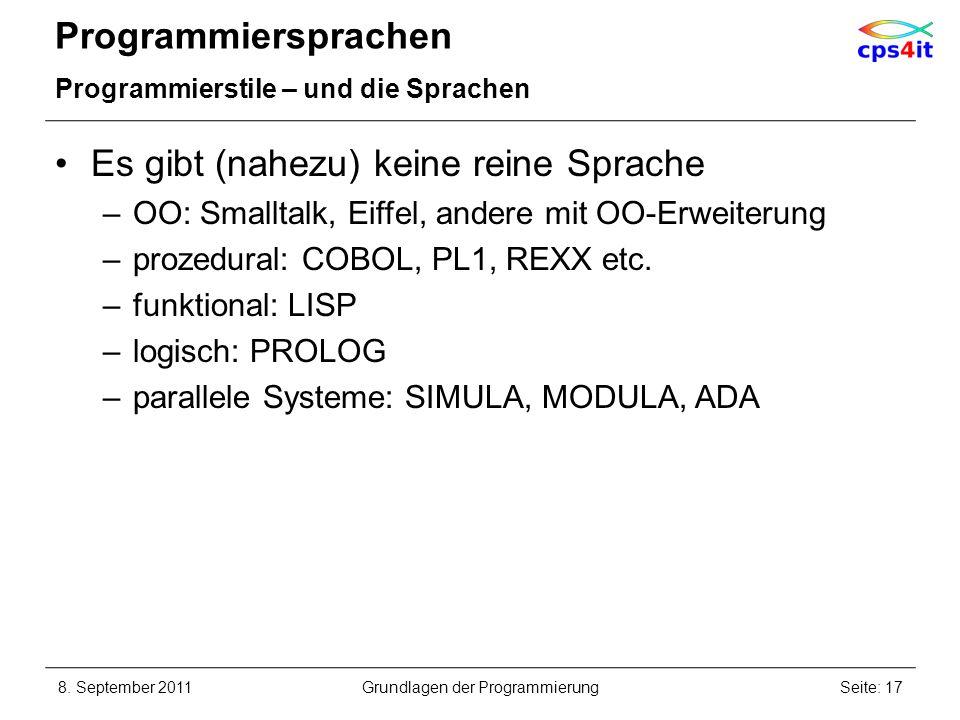 Programmiersprachen Programmierstile – und die Sprachen Es gibt (nahezu) keine reine Sprache –OO: Smalltalk, Eiffel, andere mit OO-Erweiterung –prozed