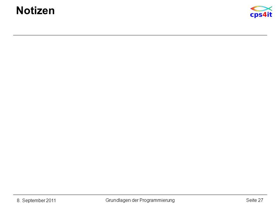 Notizen 8. September 2011Seite 27Grundlagen der Programmierung