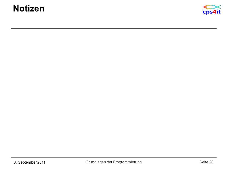 Notizen 8. September 2011Seite 28Grundlagen der Programmierung