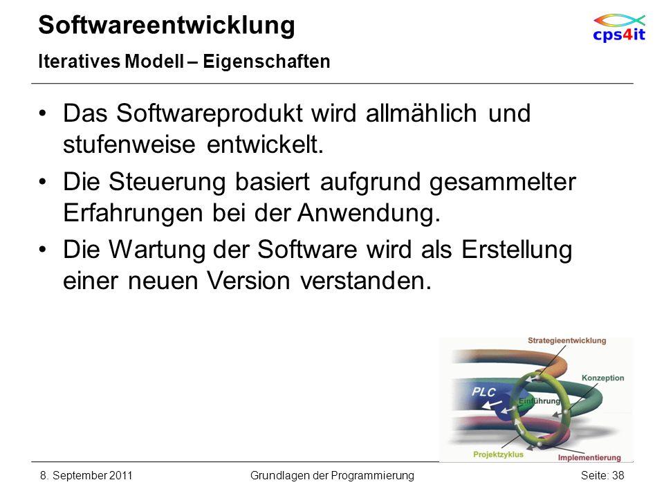 Softwareentwicklung Iteratives Modell – Eigenschaften Das Softwareprodukt wird allmählich und stufenweise entwickelt. Die Steuerung basiert aufgrund g