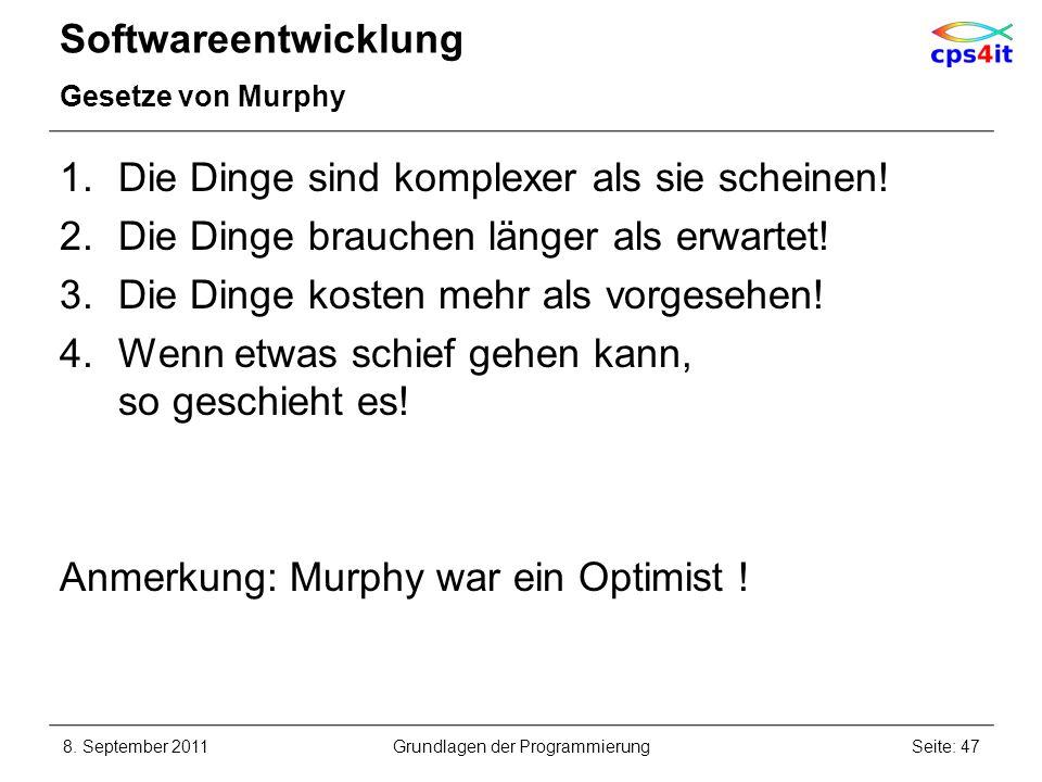 Softwareentwicklung Gesetze von Murphy 1.Die Dinge sind komplexer als sie scheinen! 2.Die Dinge brauchen länger als erwartet! 3.Die Dinge kosten mehr