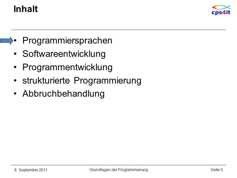 Inhalt Programmiersprachen Softwareentwicklung Programmentwicklung strukturierte Programmierung Abbruchbehandlung 8. September 2011Seite 5Grundlagen d